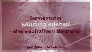 Berufung erleben Visionsreise