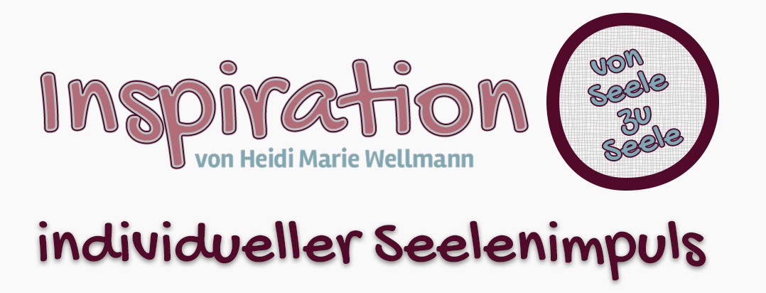 Seelenimpuls von Heidi Wellmann